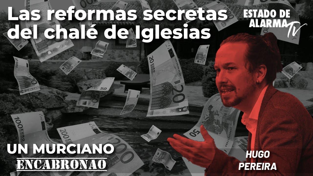 Un Murciano Encabronao: Las reformas secretas del chalé de Iglesias; con Pereira