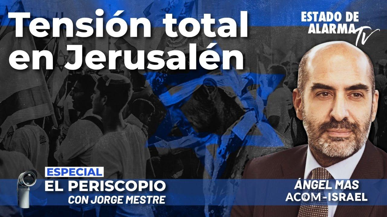 Especial El Periscopio: Tensión total en Jerusalén; Directo con Jorge Mestre y Ángel Mas