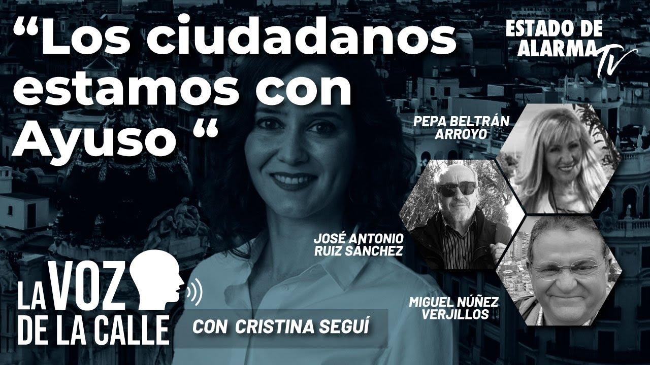 La voz de la calle: Los ciudadanos estamos con Ayuso; Seguí, P. Beltrán, J. A. Ruiz, M.A. Verjillos