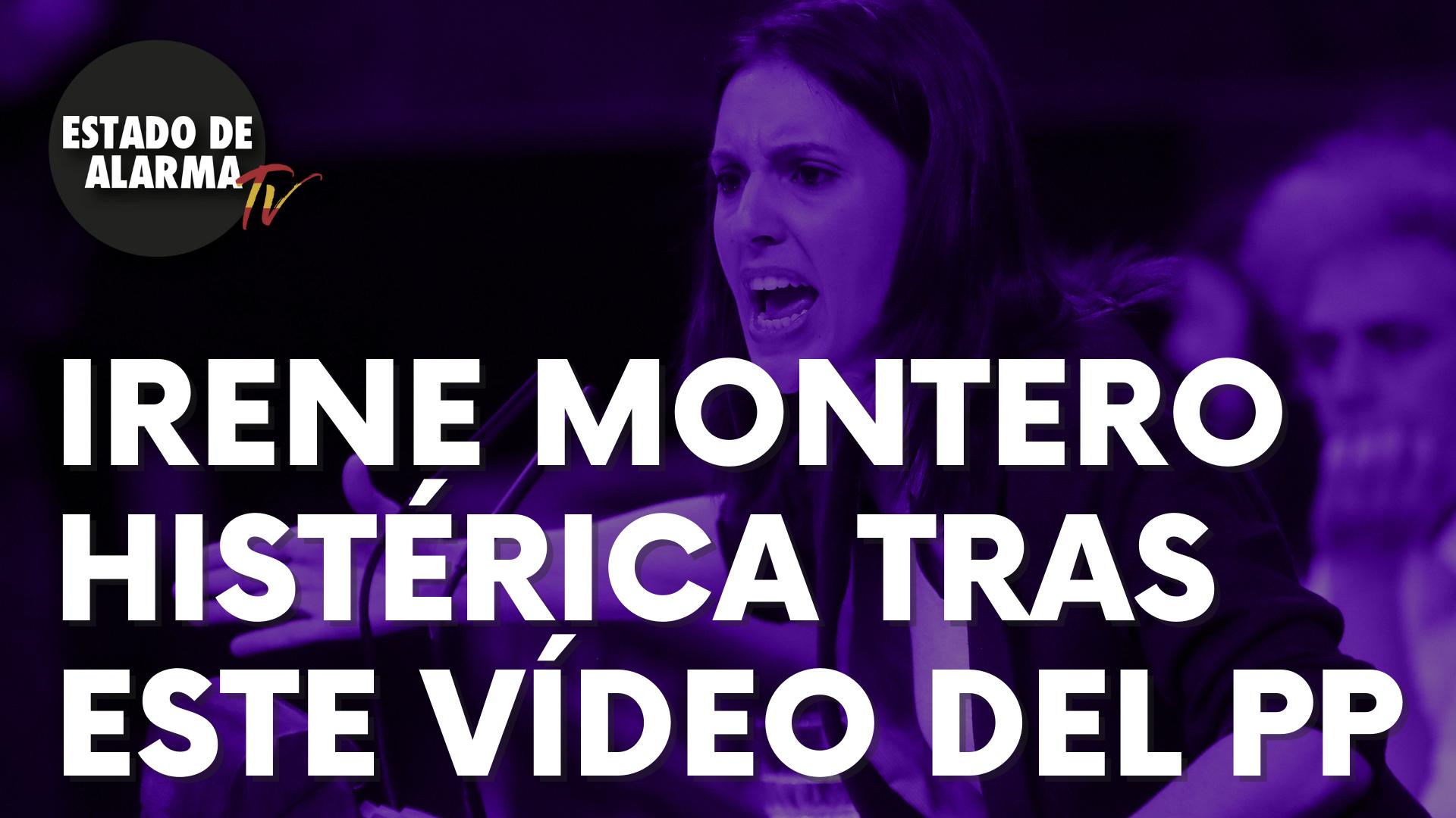 Irene Montero histérica tras este vídeo del PP