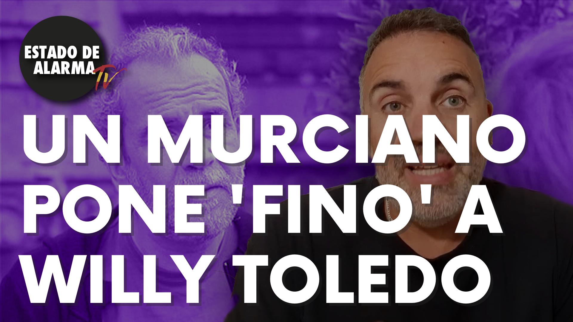Un murciano encabronao pone 'fino' a Willy Toledo