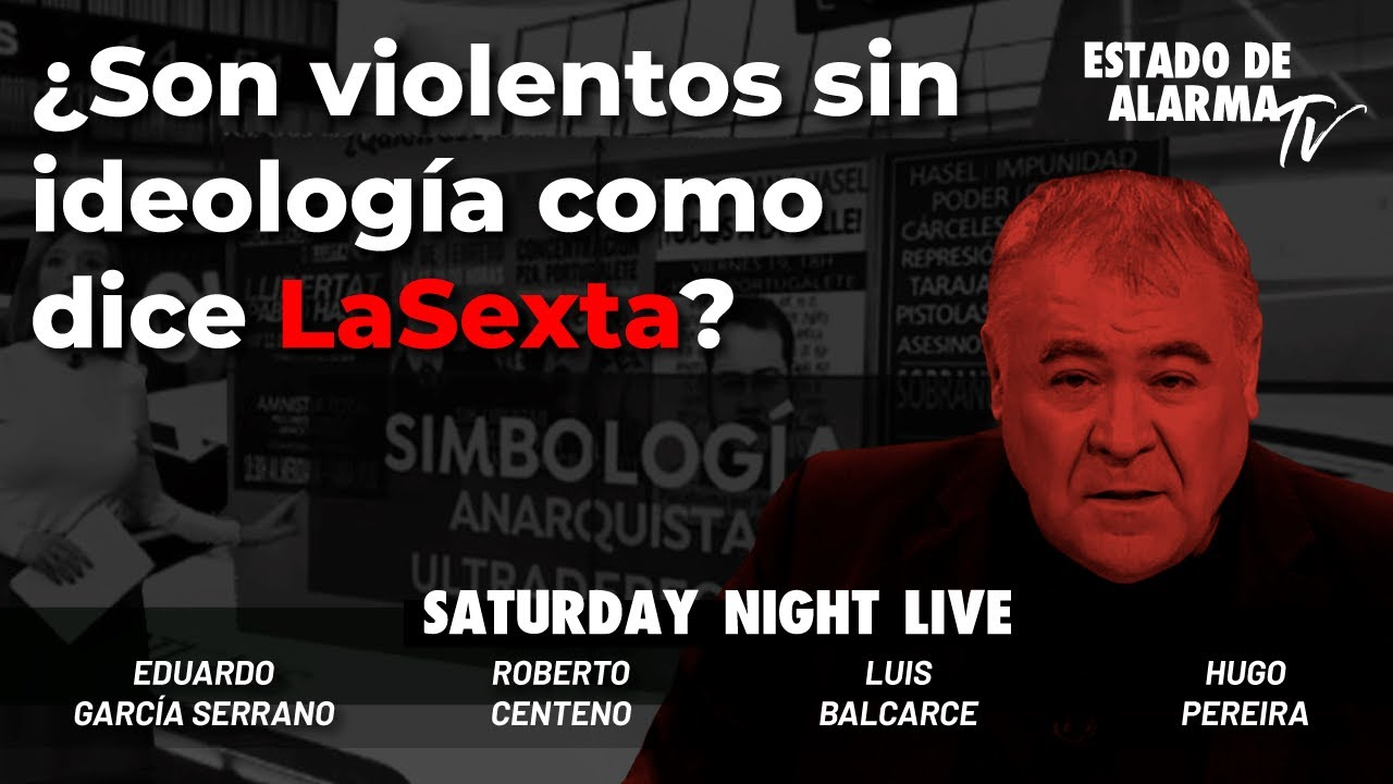 En Directo Saturday Night Live con Luis Balcarce: ¿Son violentos sin ideología como dice LaSexta?