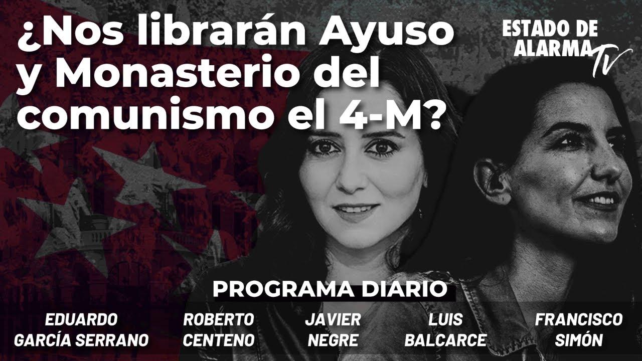¿Nos librarán Ayuso y Monasterio del comunismo el 4-M? Con Centeno, G. Serrano, Balcarce y Simón