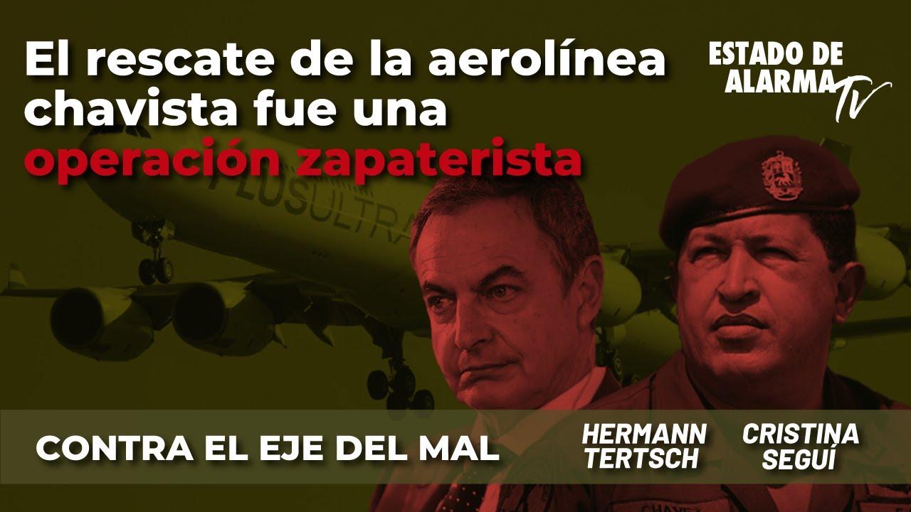 El rescate de la aerolínea venezolana fue una operación zapaterista; con Hermann Tertsch, Seguí