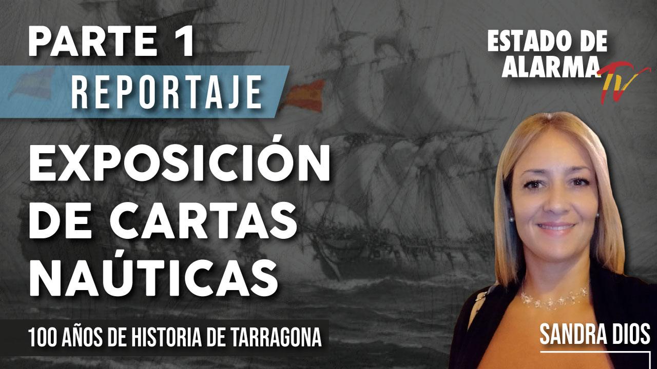 REPORTAJE | Exposición de CARTAS NÁUTICAS, 100 años de HISTORIA de TARRAGONA, Primera parte