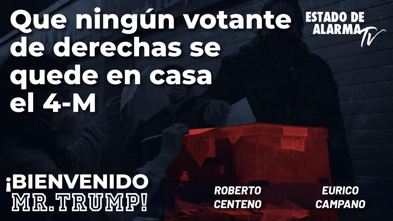 Bienvenido Mr. Trump: Que ningún votante de derechas se quede en casa el 4 M; con Roberto Centeno