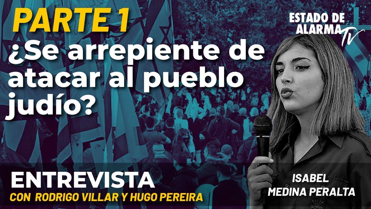 Entrevista con Rodrigo Villar y Hugo Pereira | Parte 1: ¿Se arrepiente de atacar al pueblo judío? Isabel Medina