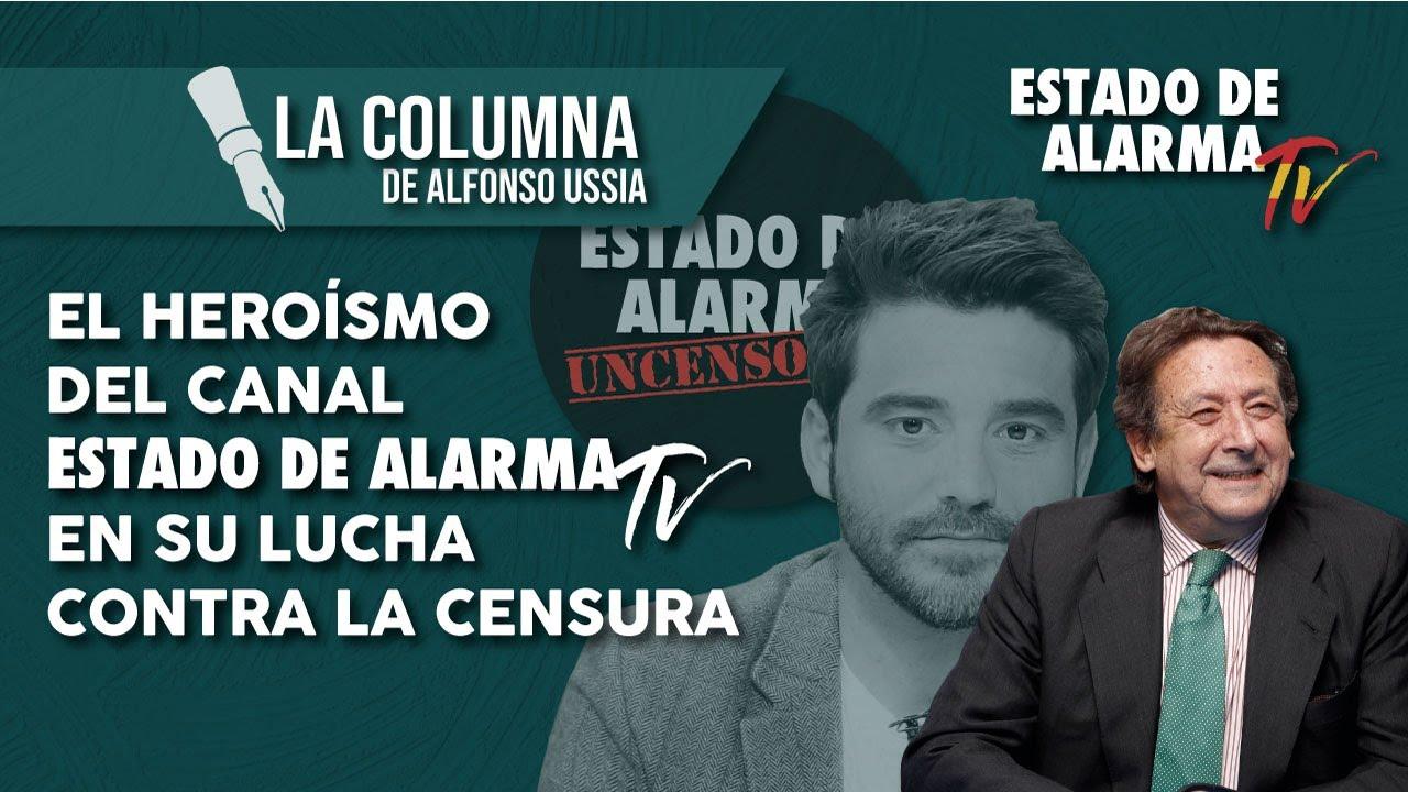 La COLUMNA de ALFONSO USSÍA: el HEROÍSMO del canal ESTADO DE ALARMA TV en su LUCHA contra la CENSURA