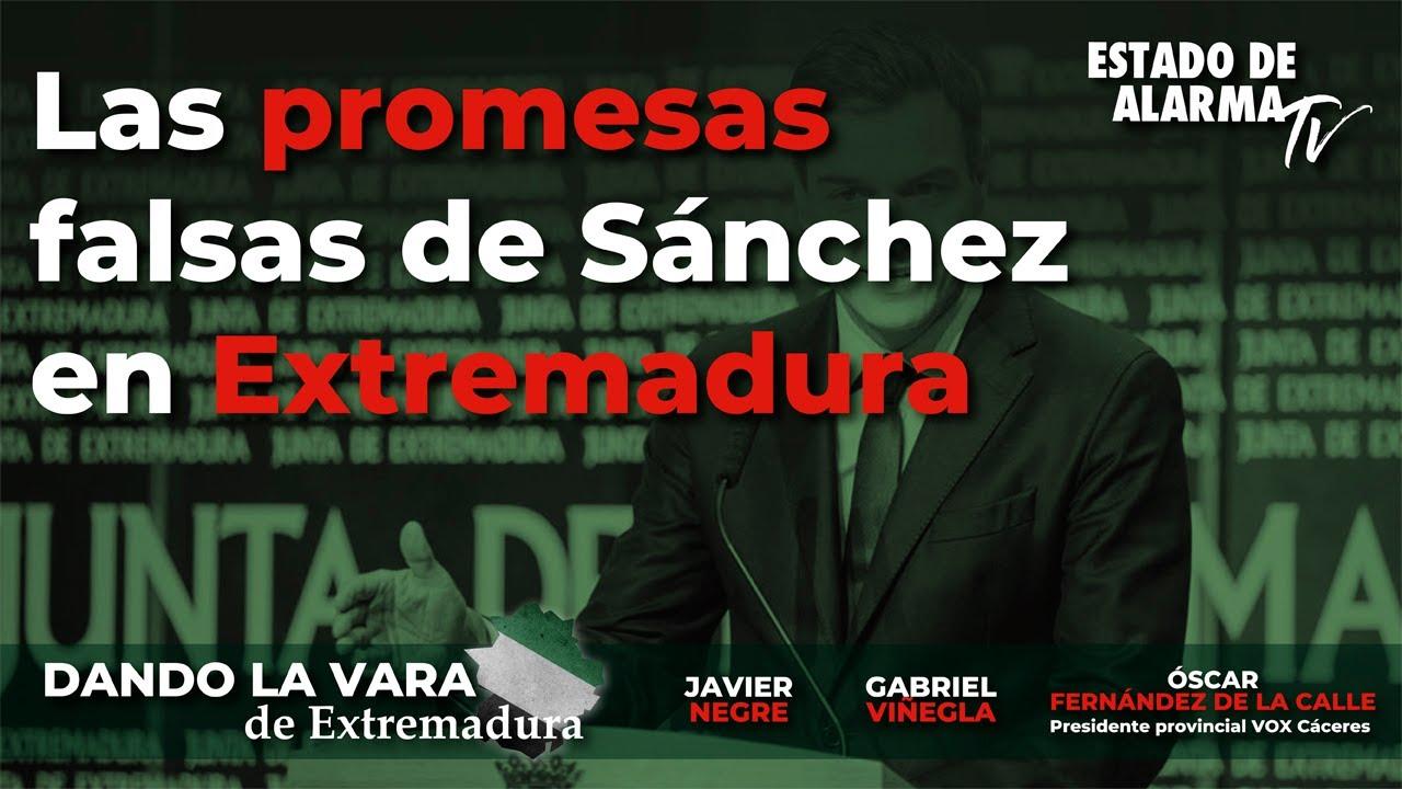 Dando la vara de Extremadura con Javier Negre, Las promesas falsas de Sánchez en Extremadura