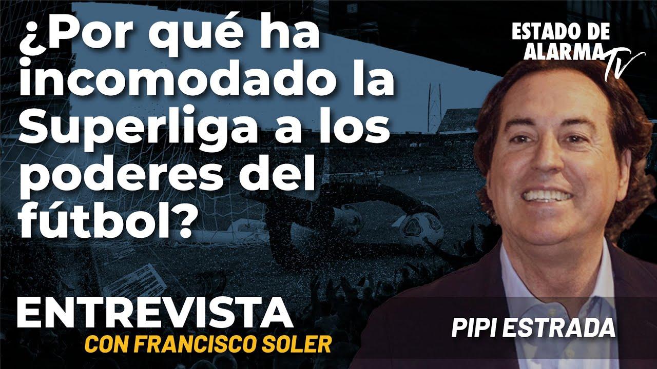 Entrevista a Pipi Estrada: ¿Por qué ha incomodado la Superliga a los poderes del fútbol?