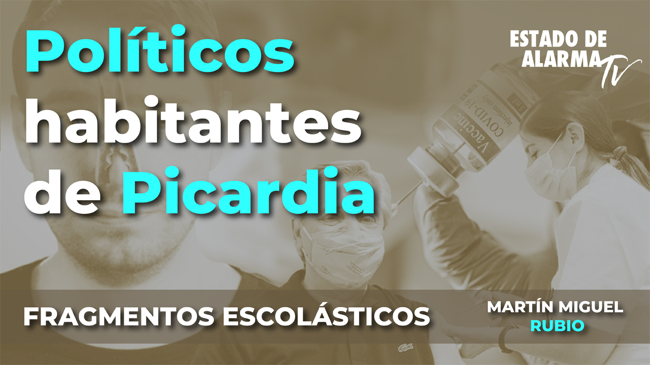 Fragmentos Escolásticos con Martín Miguel Rubio, Políticos habitantes de Picardia